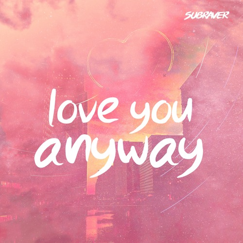 Subraver - Love You Anyway (Pro Mix) (2021) [FLAC]