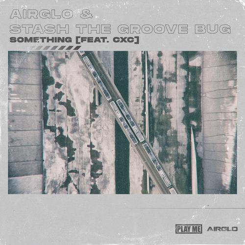 Airglo & Stash The Groove Bug & Cxc - Something (2020) [FLAC]