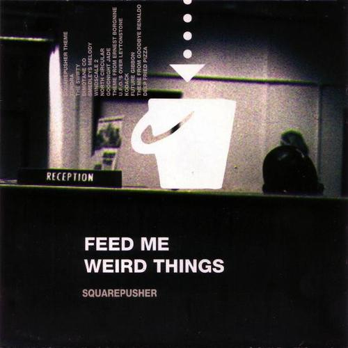 Squarepusher - Feed Me Weird Things (1997) [FLAC]