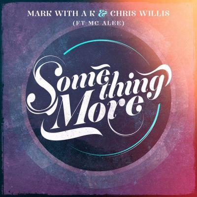 Mark With A K & Chris Willis Ft MC Alee - Something More (2014) [FLAC]