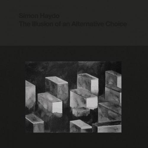 Simon Haydo - The Illusion Of An Alternative Choice (2018) [FLAC]