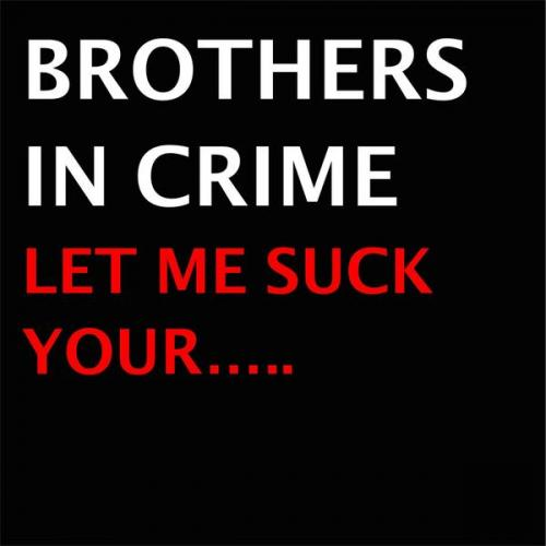 Brothers In Crime - Let Me Suck Your..... (2021) [FLAC]
