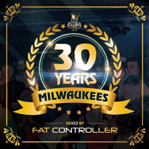 Fat Controller - 30 Years Of Milwaukees (2018) [FLAC]