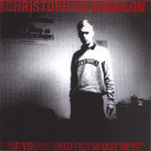 Christoph De Babalon - If Youre Into It, Im Out Of It (1997) [FLAC]