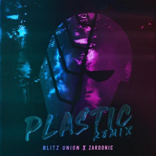 Blitz Union & Zardonic - Plastic (Zardonic Remix) (2021) [FLAC]