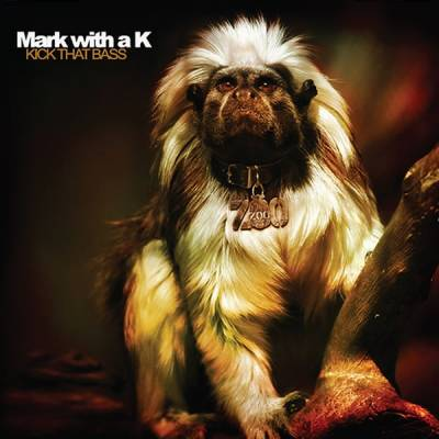Mark With A K - Kick That Bass (2008) [FLAC]