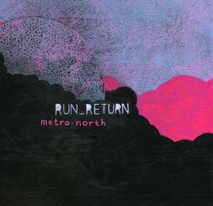 Run_Return - Metro North (2005) [FLAC]