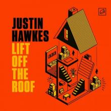 Justin Hawkes - Lift Off The Roof (2020) [FLAC]