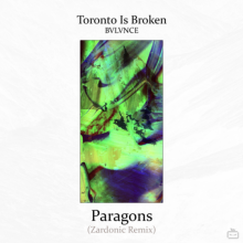 Toronto Is Broken & Zardonic & Bvlvnce - Paragons (2021) [FLAC]
