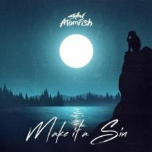 Atomfish - Make It A Sin (2021) [FLAC]
