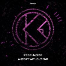 Rebelnoise - A Story Without End (Edit) (2021) [FLAC]