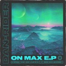 Dan-Rider - On Max EP (2021) [FLAC]