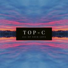 Top-C - All Of Your Love (2021) [FLAC]
