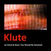 Klute - Lie Cheat & Steal / You Should Be Ashamed (2003) [FLAC]