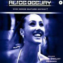 Alice Deejay - Who Needs Guitars Anyway? (Single)