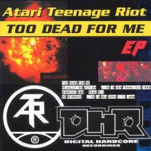 Atari Teenage Riot - Too Dead For Me