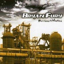 Bryan Fury - Bottleneck Mankind (2005) [FLAC]