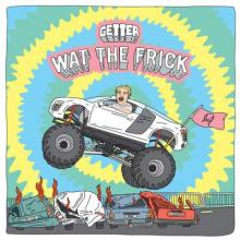 Getter - Wat The Frick EP (2016) [FLAC]