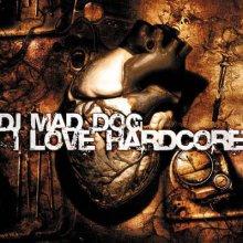 DJ Mad Dog - I Love Hardcore (2004) [FLAC]