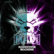 DJ Mad Dog - Hardcore Machine (2011) [FLAC]