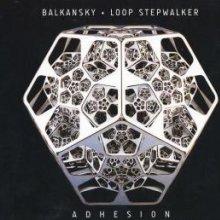 Balkansky & Loop Stepwalker - Adhesion (2011) [FLAC]