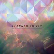 Broken Air - Learned to Fly (2012) [FLAC]