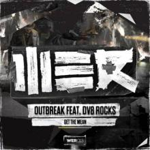 Outbreak feat. DV8 Rocks - Get The Mean (2013) [FLAC]