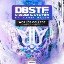 D-Block & S-Te-Fan feat. Chris Madin - Worlds Collide (Rebirth Anthem 2014) (2014) [FLAC]