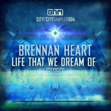 Brennan Heart - Life That We Dream Of (City2City) (2012) [WAV]