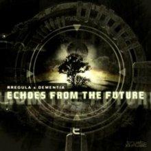 Dementia & Rregula - Echoes From The Future (2011) [FLAC]