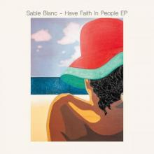 Sable Blanc - Have Faith In People Ep (2020) [FLAC]
