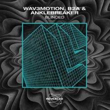 Wav3Motion & B2A & Anklebreaker - Blinded (2020) [FLAC]