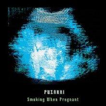 Puzahki - Smoking When Pregnant (2003) [FLAC]