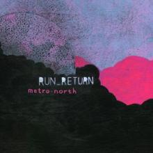 Run_Return - Metro North (2005) [FLAC]
