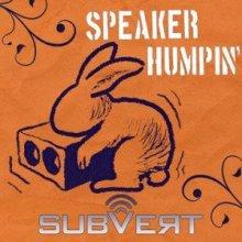 Subvert - Speaker Humpin (2009)