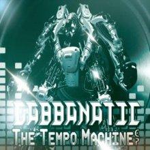 Gabbanatic - The Tempo Machine